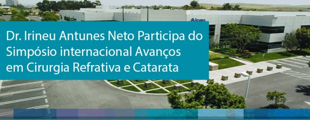 Dr. Irineu Antunes Neto Participa de Simpósio internacional